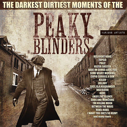 The Darkest, Dirtiest Moments Of The Peaky Blinders von Various Artists