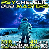 Psychedelic Dub Masters 2018 - Top 40 Hits Psy Chill, Glitch Hop, Groove Yoga Psybient, Chillout EDM van Various