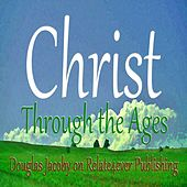Christ Through the Ages by Various Artists