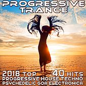 Progressive Trance 2018 - Top 40 Hits Best of Prog House Techno, Psychedelic Goa Electronica van Various