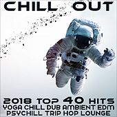 Chill Out 2018 Top 40 Hits (Yoga, Chill Dub, Ambient, EDM, Psychill, Trip Hop, Lounge) van Various