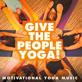Give the People Yoga! - Motivational Yoga Music by Various Artists