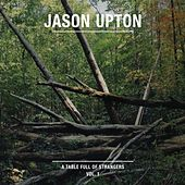 A Table Full of Strangers, Vol. 1 by Jason Upton