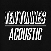 Acoustic von Ten Tonnes