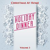 Christmas at Home: Holiday Dinner, Vol. 3 by Various Artists