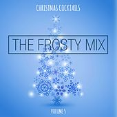 Christmas Cocktails: The Frosty Mix, Vol. 5 by Various Artists
