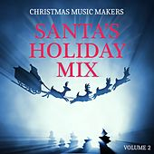 Christmas Music Makers: Santa's Holiday Mix, Vol. 2 by Various Artists