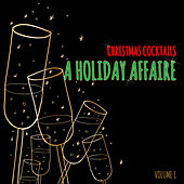 Christmas Cocktails: A Holiday Affaire, Vol. 1 by Various Artists