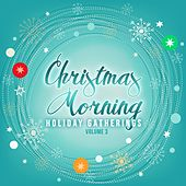 Holiday Gatherings: Christmas Morning, Vol. 3 by Various Artists