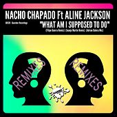 What Am I Supposed To Do (2nd Remixes Pack) (feat. Aline Jackson) by Nacho Chapado