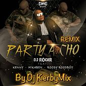 Party a Cho (Remix by DjKerbymix) [feat. Kenny, Mikaben & Roody Roodboy] by DJ Roger