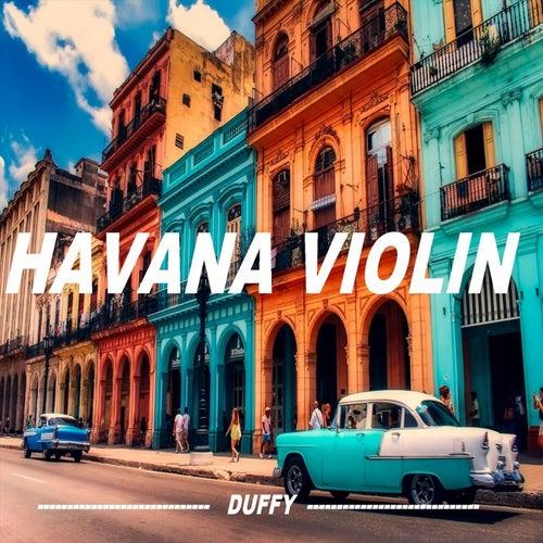 Havana Violin by Duffy