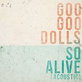 So Alive (Acoustic) de Goo Goo Dolls