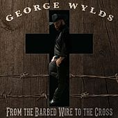 From the Barbed Wire to the Cross by George Wylds