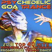 Psychedelic Goa Trance - 2018 Top 40 Hits Psychedelic Fullon Trance Progressive Techno Dance van Various