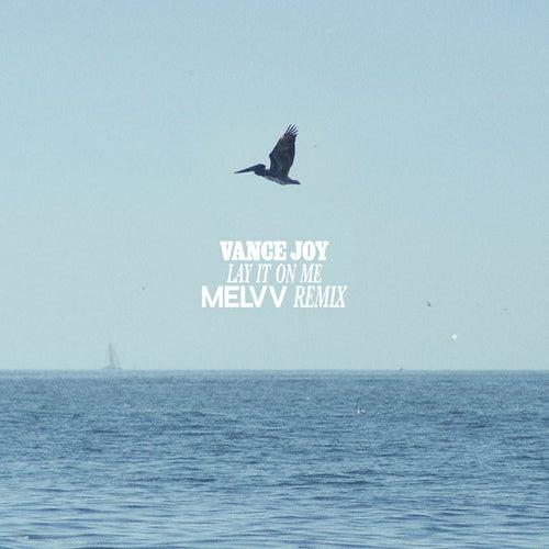 Lay It On Me (Melvv Remix) by Vance Joy
