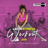 Latin Fitness Workout 2018 (Ideal For Cardio, Gym, Running & Aerobics) - EP by Various Artists