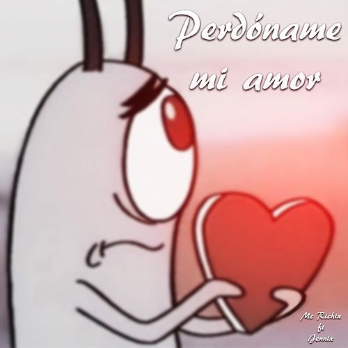 Perdóname Mi Amor Feat Jennix By Mc Richix Napster