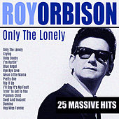 Only The Lonely by Roy Orbison