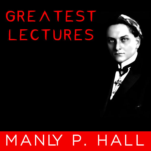 Greatest Lectures by Manly P. Hall