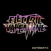 Automatic by Electric Valentine
