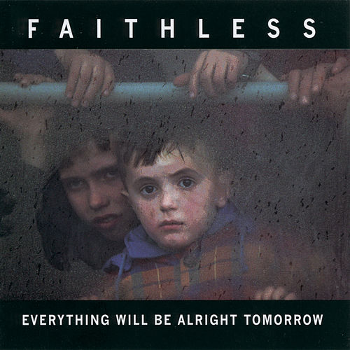 Everything Will Be Alright Tomorrow by Faithless