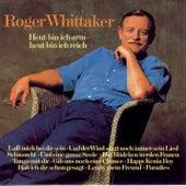 Heut bin ich arm - heut bin ich reich by Roger Whittaker