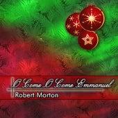 O Come O Come Emmanuel by Robert Morton