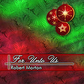 For Unto Us de Robert Morton