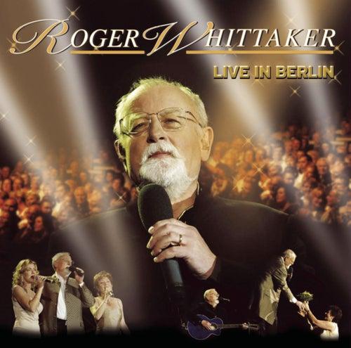 Live in Berlin by Roger Whittaker
