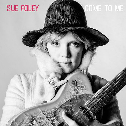Come To Me (feat. Charlie Sexton) by Sue Foley