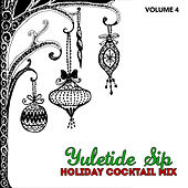 Holiday Cocktail Mix: Yuletide Sip, Vol. 4 by Various Artists