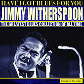 Jimmy Witherspoon  (Have I Got Blues Got You) de Jimmy Witherspoon