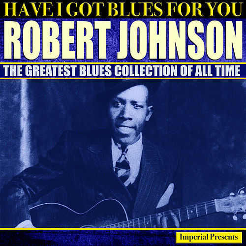Robert Johnson  (Have I Got Blues Got You) de Robert Johnson