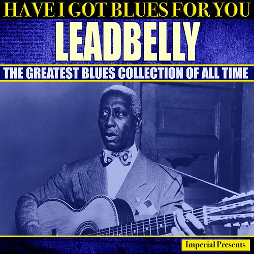 Leadbelly  (Have I Got Blues Got You) de Leadbelly
