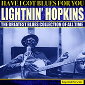 Lightnin' Hopkins  (Have I Got Blues Got You) by Lightnin' Hopkins