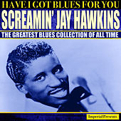 Screamin' Jay Hawkins  (Have I Got Blues Got You) de Screamin' Jay Hawkins