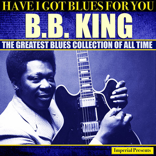 B.B.King (Have I Got Blues Got You) de B.B. King
