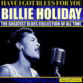 Billie Holiday  (Have I Got Blues Got You) by Billie Holiday