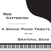 A Grand Piano Tribute to the Grateful Dead (Remastered) by Rob Catterton
