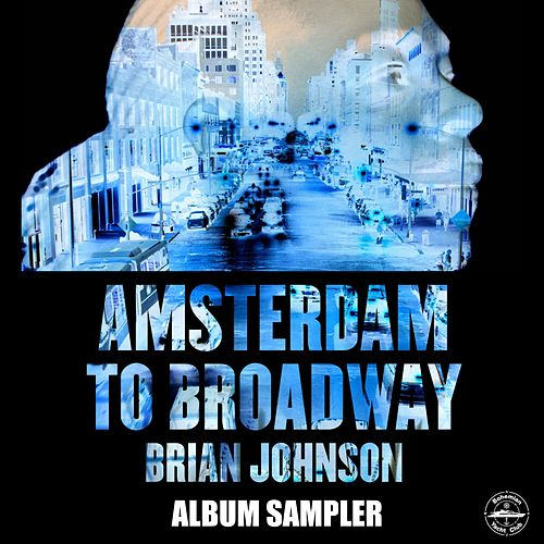 Amsterdam To Broadway Album Sampler - Single by Brian Johnson