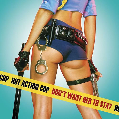 Don't Want Her To Stay by Hot Action Cop