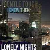 I Knew Then (Lonely Nights) by Gentle Touch