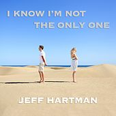 I'm Not the Only One by Jeff Hartman