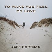 To Make You Feel My Love de Jeff Hartman