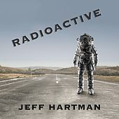 Radioactive by Jeff Hartman