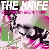 You Take My Breath Away de The Knife