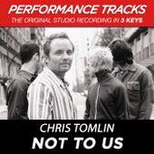 Not To Us (Premiere Performance Plus Track) de Chris Tomlin