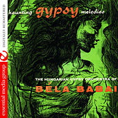Haunting Gypsy Melodies (Digitally Remastered) by The Hungarian Gypsy Orchestra Of Bela Babai
