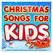 Christmas Songs For Kids - A Collection of Childrens Holiday Songs Inspired by Family Christmas Movies by Various Artists